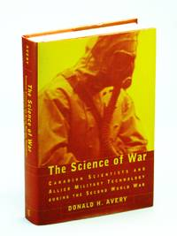 The Science of War: Canadian Scientists and Allied Military Technology during the Second World War