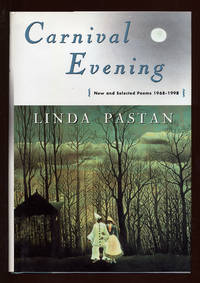 Carnival Evening: New and Selected Poems 1968-1998 by  Linda PASTAN - First Edition - 1998 - from Between the Covers- Rare Books, Inc. ABAA (SKU: 51694)