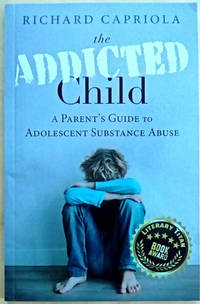 The Addicted Child: A Parent's Guide to Adolescent Substance Abuse