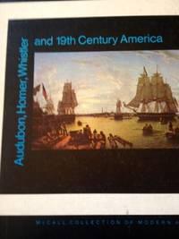 Audubon, Homer, Whistler & 19h century America by Wilmerding, John - 1970