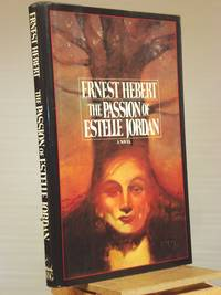 The Passion of Estelle Jordan by Ernest Hebert - 1st Edition 1st Printing - 1987 - from Henniker Book Farm and Biblio.co.uk