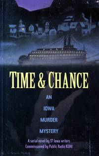 Time & Chance: An Iowa Murder Mystery - A Serial Novel by 17 Iowa Writers