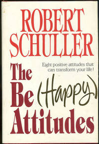 THE BE (HAPPY) ATTITUDES Eight Positive Attitudes That Can Transform Your Life, Schuller, Robert