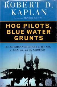 Hog Pilots, Blue Water Grunts The American Military in the Air, at Sea, and on the Ground