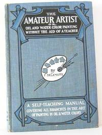 image of The Amateur Artist or Oil and Water Color Painting Without the Aid of a Teacher