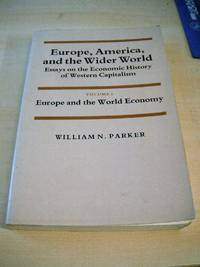 Europe, America, and the Wider World. Essays on the Economic History of Western Capitalism. Volume 1 (I, one): Europe and the World Economy