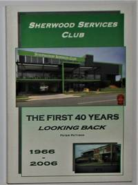 image of Sherwood Services Club the First 40 Years Looking Back 1966-2006