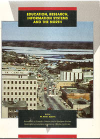 Education, Research, Information Systems and the North by W. Peter Adams   Ed - Paperback - 1987 - from Hockley Books and Biblio.com