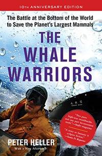 The Whale Warriors: The Battle at the Bottom of the World to Save the Planet's Largest Mammals by Peter Heller
