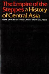The Empire of the Steppes: A History of Central Asia by Professor René Grousset - Paperback - 1970-06-05 - from Books Express (SKU: 0813513049n)
