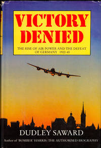 Victory Denied: The Rise of Air Power and the Defeat of Germany1920-45