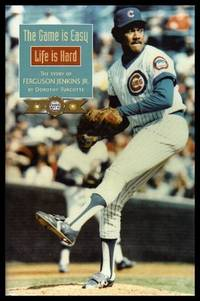 THE GAME IS EASY - LIFE IS HARD:  The Story of Ferguson Jenkins Jr.