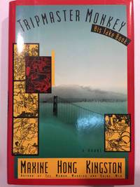 TRIPMASTER MONKEY: His Fake Book. by  Maxine Hong Kingston - Signed First Edition - 1989. - from Bookfever.com, IOBA (SKU: 25439)