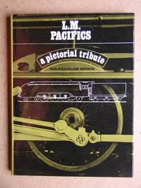 L M - Pacifics: A Pictorial Tribute. by No Author - First Edition - 1967 - from N. G. Lawrie Books. (SKU: 46073)