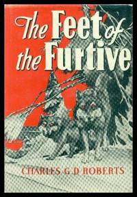 THE FEET OF THE FURTIVE by  Charles G. D Roberts - Hardcover - Fourth Printing - 1967 - from W. Fraser Sandercombe and Biblio.com