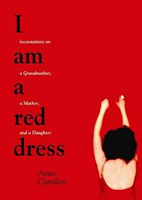I AM A RED DRESS : Incantation on a Grandmother, a Mother, and a Daughter: Incantations on a...