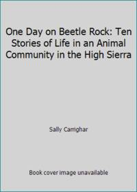 image of One Day on Beetle Rock: Ten Stories of Life in an Animal Community in the High Sierra