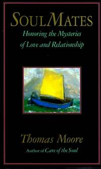 Soul Mates; Honoring the Mysteries of Love and Relationship