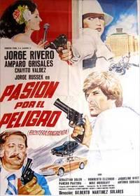 Pasión por el peligro. Con Jorge Rivero, Humberto Elizondo, Carmelina Encinas, Amparo Grisales. (Cartel de la película)