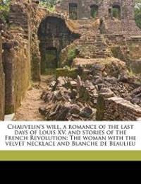 image of Chauvelin's will, a romance of the last days of Louis XV, and stories of the French Revolution: The woman with the velvet necklace and Blanche de Beaulieu