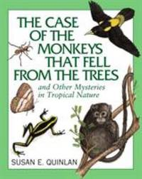 The Case of the Monkeys That Fell from the Trees : And Other Mysteries in Tropical Nature