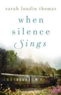 When Silence Sings: A Novel
