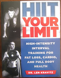 HIIT Your Limit: High-Intensity Interval Training for Fat Loss, Cardio, and Full Body Health