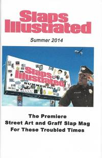 Slaps Illustrated: The Premiere Street Art and Graff Slap Mag For These Troubled Times, Summer 2014 [Graffiti, Street Art, Sticker Art]