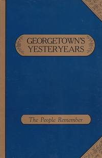 Georgetown's Yesteryears,  the People Remember: an Oral History Anthology by edited by Martha Mitten Allen; [portraits by David Sprague] - Paperback - 1985 - from Storbeck's and Biblio.com