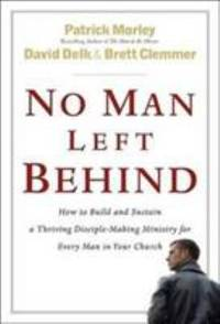 No Man Left Behind : How to Build and Sustain a Thriving Disciple-Making Ministry for Every Man in Your Church by Patrick Morley; David Delk; Brett Clemmer - Hardcover - 2006 - from ThriftBooks and Biblio.co.uk