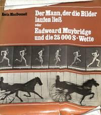Der Mann, der die Bilder laufen liess oder Eadweard Muybridge und die  25000 $ Wette.