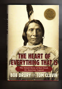 THE HEART OF EVERYTHING THAT IS.  The Untold Story of Red Cloud.  An American Legend