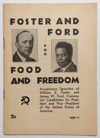 Foster and Ford for food and freedom. Acceptance speeches of William Z. Foster and James W. Ford, Communist Candidates for President and Vice-President of the United States of America