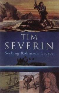 Seeking Robinson Crusoe by Tim Severin - 2002
