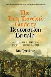The Time Traveler\'s Guide To Restoration Britain