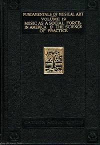 Music As  A Social Force, In America & The Science of Practice Volume 19 Fundamentals of Musical Art