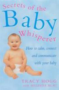 image of Secrets of the Baby Whisperer : How to Calm, Connect and Communicate With Your Baby