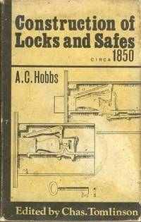 The Construction of Locks, Compiled from the Papers of A.C. Hobbs, Esq., Of New York, to Which is Added a description of Mr. J. Beverley Fenby's Patent Locks and a Note Upon Iron Safes