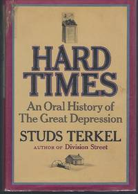 Hard Times: An Oral History of the Great Depression by  Studs Terkel - First Edition - 1970 - from Turn-The-Page Books and Biblio.com