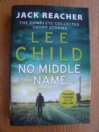 No Middle Name: The Complete Collected Jack Reacher Stories by  Jack Reacher - Signed First Edition - 2017 - from Scene of the Crime Books, IOBA (SKU: biblio10213)