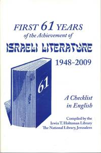 FIRST 61 YEARS OF THE ACHIEVEMENT OF ISRAELI LITERATURE 1948-2009. A Checklist in English.
