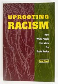 Uprooting Racism, How White People Can Work For Racial Justice