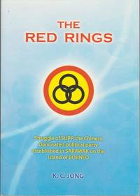 The Red Rings: Struggle of the SUPP, the Chinese Dominated Political Party Established in Sarawak on the Island of Borneo