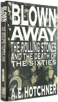 Blown Away: The Rolling Stones and the Death of the Sixties.