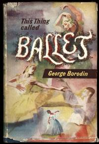 This Thing Called Ballet by  George Borodin - First impression. No Date. c1940 - 1940 - from Ryan OHorne Books and Biblio.com