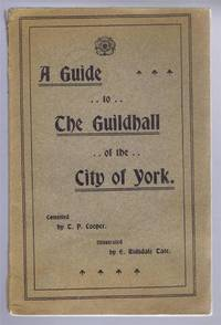 A Guide to The Guildhall of the City of York by Compiled by T. P. Cooper - Paperback - First Edition - 1909 - from Bailgate Books Ltd and Biblio.com