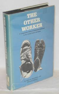 The other worker; a comparative study of industrial relations in the United States and Japan