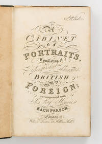 A Cabinet of Portraits consisting of Distinguished Characters, British and Foreign: accompanied...